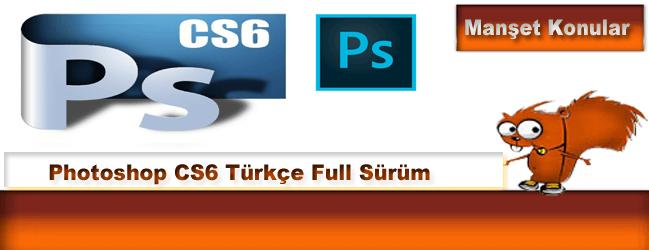 Photoshop CS6 Full Türkçe Katılımsız indir